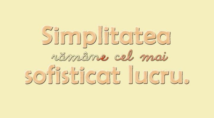 citate despre simplitatea omului SIMPLITATEA ramane cel mai sofisticat lucru. | EARTH CHANGE MZ citate despre simplitatea omului